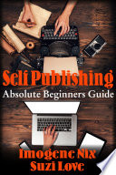 Self Publishing Absolute Beginners Guide