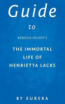 Guide to Rebecca Skloot's the Immortal Life of Henrietta Lacks