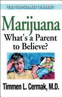 Marijuana What s a Parent to Believe