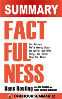 Summary of Factfulness:Ten Reasons We're Wrong About The World And Why Things Are Better Than You Think
