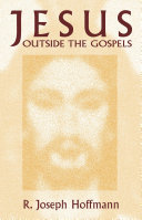 Jesus Outside The Gospels : the life and teachings of...