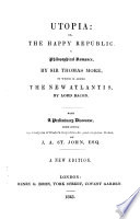 Utopia: or, The happy republic. To which is added, The new Atlantis, by lord Bacon. With a prelim. discourse by J.A. St. John