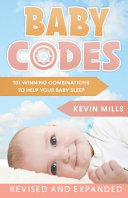 Baby Codes 101 Winning Combinations To Help Your Baby Sleep Revised And Expanded Edition