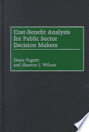 Cost Benefit Analysis For Public Sector Decision Makers