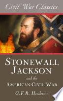 Stonewall Jackson and the American Civil War  Civil War Classics