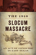 The 1910 Slocum Massacre: An Act of Genocide In East Texas