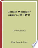 German Women for Empire, 1884-1945 Beginning In The 1880s Many German Women