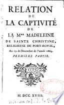 Relation de la captivit   de la Mre Madeleine de Sainte Christine  Briquet   religieuse de Port Royal  au 19 de d  cembre de l ann  e 1664  Premi  re partie    Relation de la captivit   de la Sr Marguerite de Sainte Gertrude  religieuse de Port Royal  et la r
