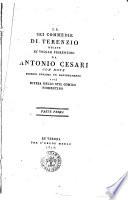 Le sei commedie di Terenzio recate in volgar fiorentino da Antonio Cesari con note postoci innanzi un ragionamento cioè Difesa dello stil comico fiorentino. Parte prima [-seconda]