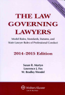 The Law Governing Lawyers  National Rules  Standards  Statutes  and State Lawyer Codes  2014 2015 Edition