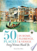 50 Places in Rome  Florence and Venice Every Woman Should Go