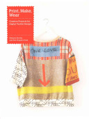 Print, Make, Wear : printed textile design combining hands-on traditional...