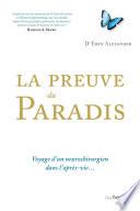 La Preuve Du Paradis - Voyage D'un Neurochirurgien Dans L'après-vie : est-ce que le paradis existe ? eben...