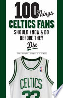 100 Things Celtics Fans Should Know and Do Before They Die