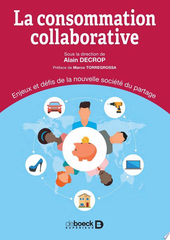 La consommation collaborative : enjeux et défis de la nouvelle société du partage / [sous la direction d']Alain Decrop.- Louvain-la-Neuve : De Boeck Supérieur , DL 2017
