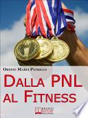 Dalla PNL al Fitness  Come Raggiungere l Eccellenza nello Sport e nella Vita grazie all Aiuto della PNL  Ebook italiano   Anteprima Gratis