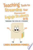 Teaching Tools to Streamline Your Classroom and Engage Students  K 5