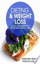 Dieting and Weight Loss  Clean Eating Recipes with Green Smoothies