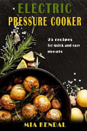Electric Pressure Cooker  25 Cooker Recipes for Quick and Easy Meals