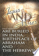 Jesus And Moses Are Buried In India, Birthplace Of Abraham And The Hebrews! : and the hebrews! is a new...