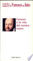 L amore    la vita del nostro cuore  100 pagine di Francesco di Sales