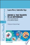 Anche il tuo talento fa la differenza  Storie imprenditoriali di eccellenza italiana