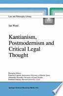 Kantianism  Postmodernism and Critical Legal Thought