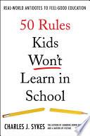 50 Rules Kids Won t Learn in School