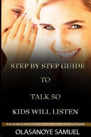 Step by Step Guide to Talk So Kids Will Listen