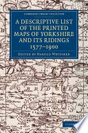 A Descriptive List Of The Printed Maps Of Yorkshire And Its Ridings 1577 1900