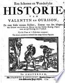 Een Schoone en Wonderlyke Historie Van Valentyn En Oursson, de twee Edele vroome Ridders, zoonen van den Mogenden Keyzer van Grieken en Neven van den Edelen Koning Pepyn, toen ter tijd Koning van Vrankryk