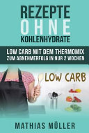 Rezepte Ohne Kohlenhydrate   100 Low Carb Rezepte Mit Dem Thermomix Zum Abnehmerfolg in Nur 2 Wochen
