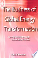 The Business Of Global Energy Transformation : aspects of sustainable transport and fuels...