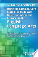 Teacher s Guide to Using the Common Core State Standards with Gifted and Advanced Learners in the English Language Arts