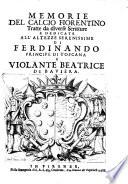 Memorie del calcio fiorentino tratte da diverse scritture e dedicate all'altezze serenissime di Ferdinando principe di Toscana e Violante Beatrice di Baviera