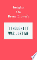 Insights On Brene Brown S I Thought It Was Just Me But It Isn T