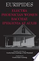 Electra  Phoenician Women  Bacchae    Iphigenia at Aulis