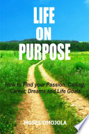Life On Purpose How To Find Your Passion Calling Career Dreams And Life Goals