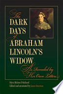 The Dark Days of Abraham Lincoln   s Widow  as Revealed by Her Own Letters