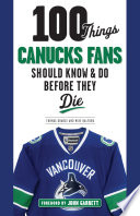 100 Things Canucks Fans Should Know   Do Before They Die