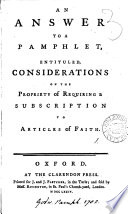 An Answer to a Pamphlet  Entituled  Considerations on the Propriety of Requiring a Subscription to Articles of Faith