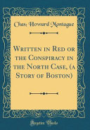 Written In Red Or The Conspiracy In The North Case A Story Of Boston Classic Reprint  book