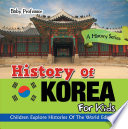 History Of Korea For Kids A History Series Children Explore Histories Of The World Edition