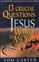 13 Crucial Questions Jesus Wants to Ask You