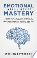 Emotional Intelligence Mastery The 2 0 Guide To Improve Eq In 30 Days And Analyze People Learn Why Eq Beats Iq And Learn To Retrain Your Brain With Cognitive Behavioral Therapy Cbt
