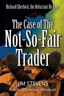 Reluctant Dick the Case of the Not So Fair Trader