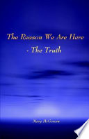 The Reason We Are Here The Truth