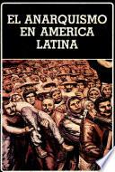 El Anarquismo en Am  rica Latina