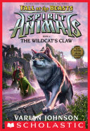 The Wildcat s Claw  Spirit Animals  Fall of the Beasts  Book 6