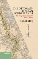 Ottoman Iranian Borderlands And Turkish Boundary Shedding New Light On